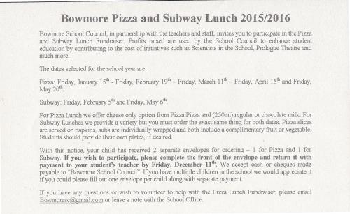 Bowmore pizza and subway lunch dates for the 2015-2016 school year Pizza: Fri Jan 15, Fri Feb 19, Fri Mar 11, Fri Apr 15, Fri May 20. Subway: Fri Feb 5, Fri May 6. Deadline to return is Dec 11th.