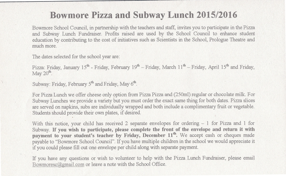 Bowmore pizza and subway lunch dates for the 2015-2016 school year Pizza: Fri Jan 15, Fri Feb 19, Fri Mar 11, Fri Apr 15, Fri May 20. Subway: Fri Feb 5, Fri May 6. Deadline to return is Dec 11th.