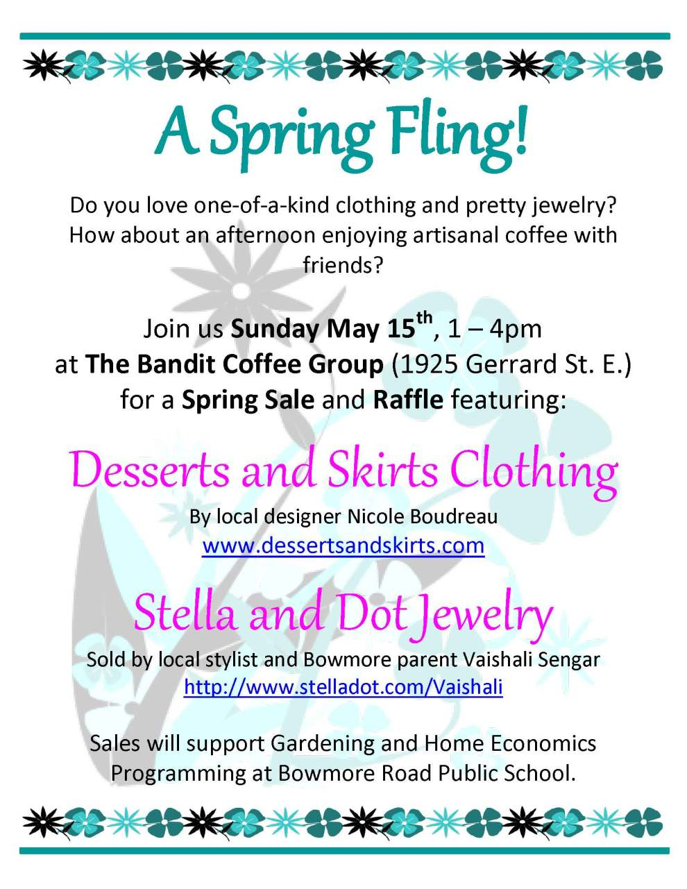 A Spring Fling! Do you love one-of-a-kind clothing and pretty jewelry? How about an afternoon enjoying artisanal coffee with friends? Join us Sunday May 15th, 1 – 4pm at The Bandit Coffee Group (1925 Gerrard St. E.) for a Spring Sale and Raffle featuring: Desserts and Skirts Clothing By local designer Nicole Boudreau www.dessertsandskirts.com Stella and Dot Jewelry Sold by local stylist and Bowmore parent Vaishali Sengar http://www.stelladot.com/Vaishali Sales will support Gardening and Home Economics Programming at Bowmore Road Public School.