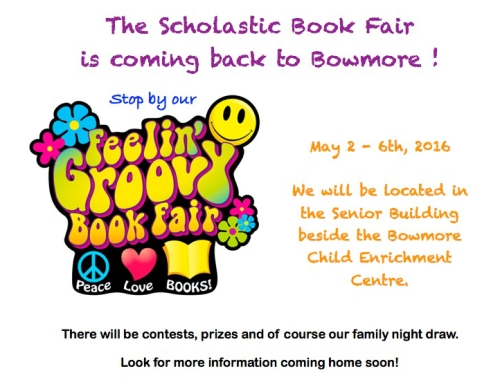 The Scholastic Book Fair is coming back to Bowmore! May 2 - 6, 2016. We will be located in the Senior Building beside the Bowmore Child Enrichment Centre. There will be contests, prizes and of course our family night draw. Look for more information coming home soon!