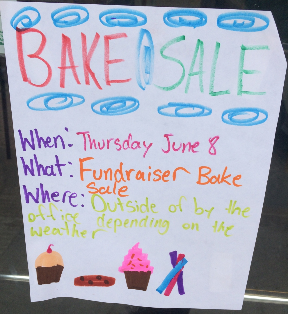 Fundraiser bake sale Thursday June 8 outside of by the office depending on the weather